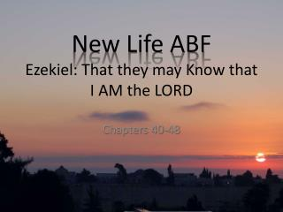 New Life ABF Ezekiel: That they may Know that I AM the LORD