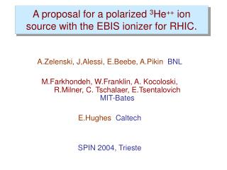 A proposal for a polarized  3 He ++  ion source with the EBIS ionizer for RHIC.