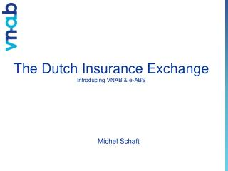 The Dutch Insurance Exchange Introducing VNAB & e-ABS