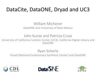 DataCite , DataONE, Dryad and UC3