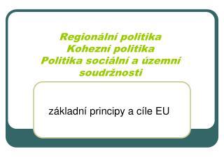 Region�ln� politika Kohezn� politika Politika soci�ln� a �zemn� soudr�nosti