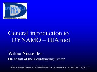 General introduction to DYNAMO – HIA tool Wilma Nusselder On behalf of the Coordinating Center