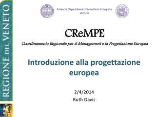 Introduzione alla progettazione europea 2/4/2014 Ruth Davis