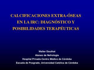 Calcificaciones extra-óseas en la IRC: diagnóstico y posibilidades terapéuticas