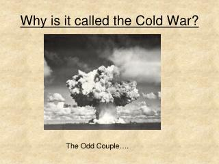 Why is it called the Cold War?