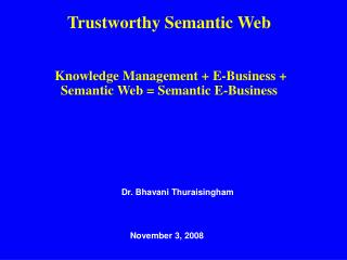Trustworthy Semantic Web  Knowledge Management + E-Business + Semantic Web = Semantic E-Business
