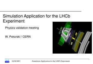 Physics validation meeting W. Pokorski / CERN
