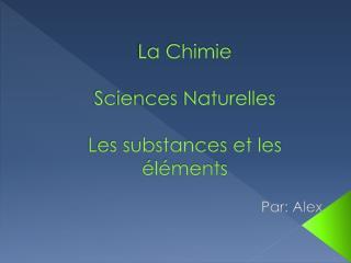 La Chimie Sciences Naturelles Les substances et les éléments