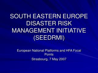 SOUTH EASTERN EUROPE DISASTER RISK MANAGEMENT INITIATIVE (SEEDRMI)