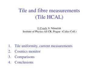 Tile uniformity, current measurements Cosmic s  monitor Comparisons Conclusions