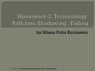 Homework-2, Terminology:  Path loss, Shadowing , Fading