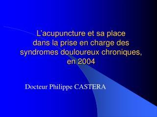 L'acupuncture et sa place  dans la prise en charge des  syndromes douloureux chroniques, en 2004