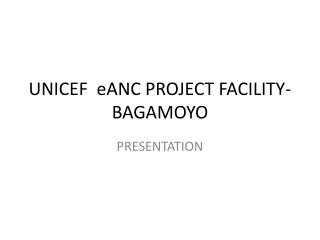 UNICEF  eANC PROJECT FACILITY-BAGAMOYO
