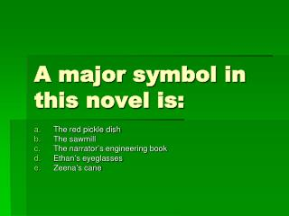 A major symbol in this novel is:
