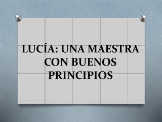 LUCÍA: UNA MAESTRA CON BUENOS PRINCIPIOS