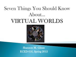 Seven Things You Should Know About… VIRTUAL WORLDS