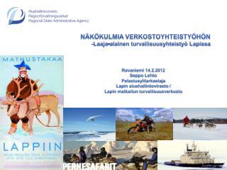 NÄKÖKULMIA VERKOSTOYHTEISTYÖHÖN Laaja-alainen turvallisuusyhteistyö Lapissa Rovaniemi 14.2.2012
