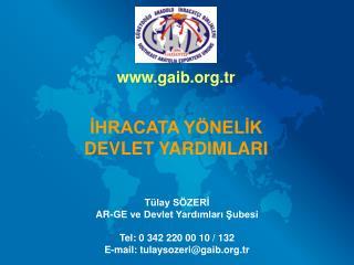 Tülay SÖZERİ AR-GE ve Devlet Yardımları Şubesi Tel: 0 342 220 00 10 / 132