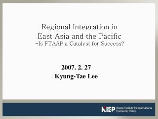 Regional Integration in  East Asia and the Pacific -Is FTAAP a Catalyst for Success?