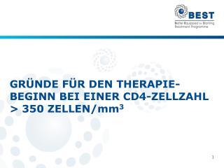 GRÜNDE FÜR DEN THERAPIE-BEGINN BEI EINER CD4-ZELLZAHL  > 350 ZELLEN/mm 3