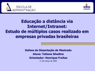 Defesa de Dissertação de Mestrado Aluna:  Tatiana Ghedine Orientador:  Henrique Freitas