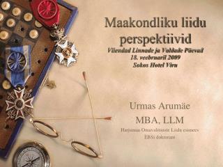 Urmas Arumäe MBA, LLM Harjumaa Omavalitsuste Liidu esimees EBSi doktorant