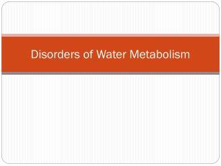 Disorders of Water Metabolism