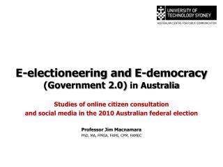 E-electioneering and E-democracy (Government 2.0)  in Australia