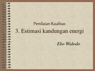 Penilaian Kualitas 3. Estimasi kandungan energi