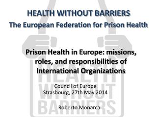 Prison Health in Europe: missions, roles, and responsibilities of International Organizations