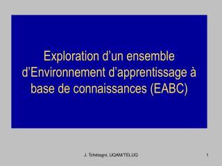 Exploration d'un ensemble d'Environnement d'apprentissage à base de connaissances (EABC)