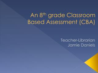 An 8 th  grade Classroom Based Assessment (CBA)