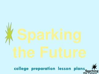 Sparking the Future college  preparation  lesson  plans