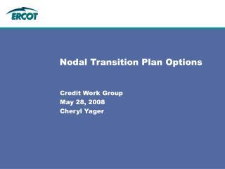 Nodal Transition Plan Options