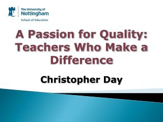 A Passion for Quality:  Teachers Who Make a Difference Christopher Day