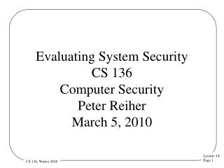 Evaluating System Security CS 136 Computer Security  Peter Reiher March 5, 2010