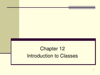Chapter 12 Introduction to Classes
