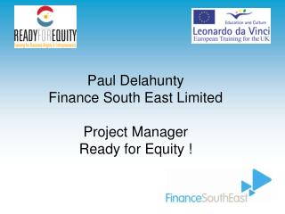 Paul Delahunty Finance South East Limited Project Manager Ready for Equity !