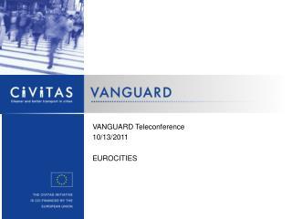 VANGUARD Teleconference 10 / 13 /201 1 EUROCITIES