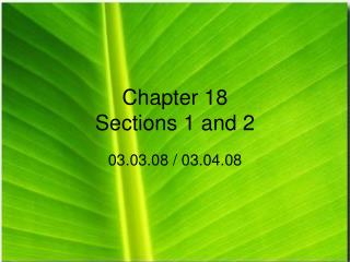 Chapter 18 Sections 1 and 2