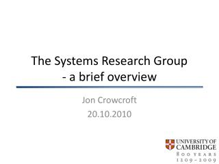 The Systems Research Group - a brief overview