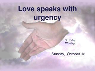 Love speaks with urgency