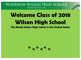 Welcome Class of 2018 Wilson High School The Model Urban High  School in  the United States