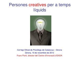 Persones  creatives  per a  temps líquids
