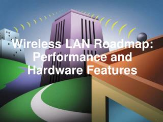 Wireless LAN Roadmap: Performance and Hardware Features