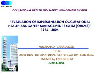 MOCHAMAD JAMALUDIN  FROM  SUCOFINDO INTERNATIONAL CERTIFICATION SERVICES, JAKARTA,INDONESIA
