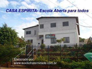 CASA ESPÍRITA- Escola Aberta para todos