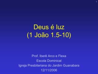 Deus é luz  (1 João 1.5-10)