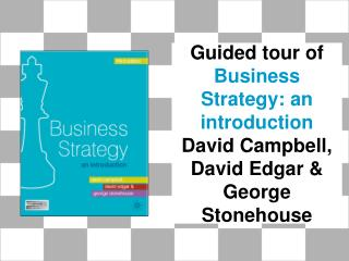 Guided tour of Business Strategy: an introduction David Campbell, David Edgar  George Stonehouse