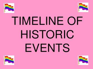 TIMELINE OF HISTORIC EVENTS